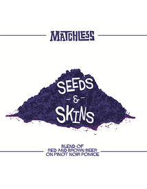 Matchless Seeds and Skins